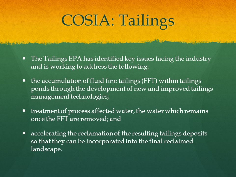 COSIA: Tailings The Tailings EPA has identified key issues facing the industry and is working to address the following: the accumulation of fluid fine