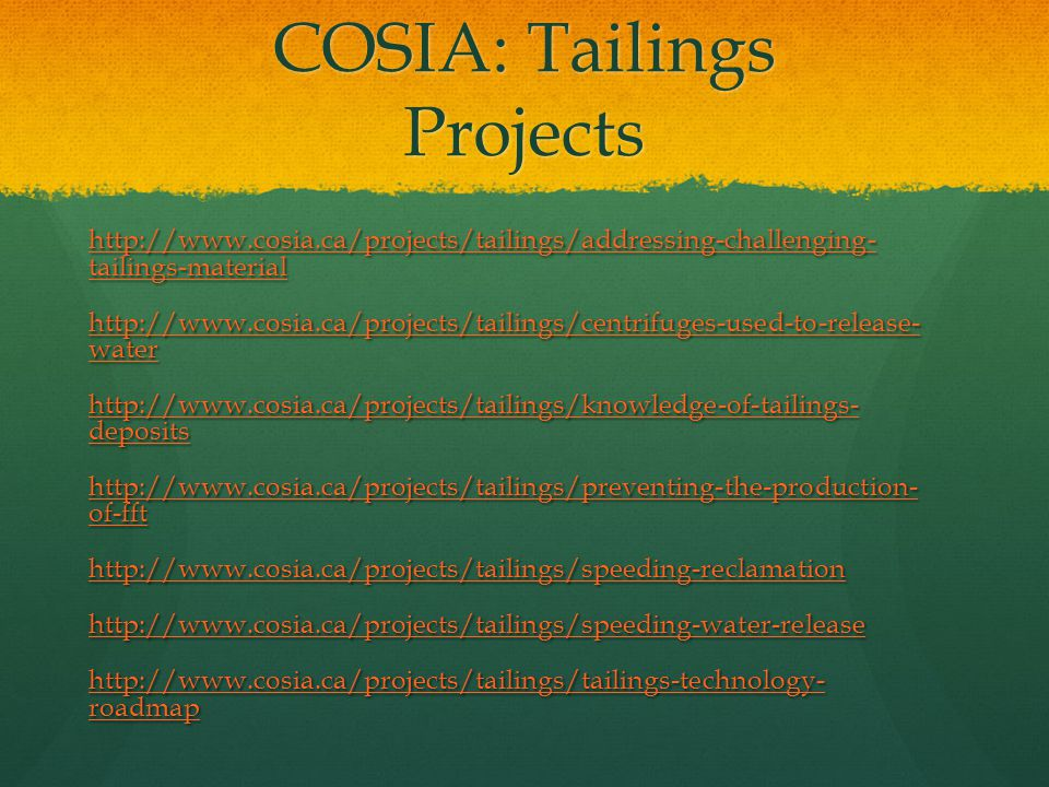 COSIA: Tailings Projects http://www.cosia.ca/projects/tailings/addressing-challenging- tailings-material http://www.cosia.ca/projects/tailings/address