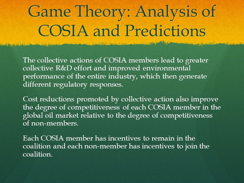 Game Theory: Analysis of COSIA and Predictions The collective actions of COSIA members lead to greater collective R&D effort and improved environmenta