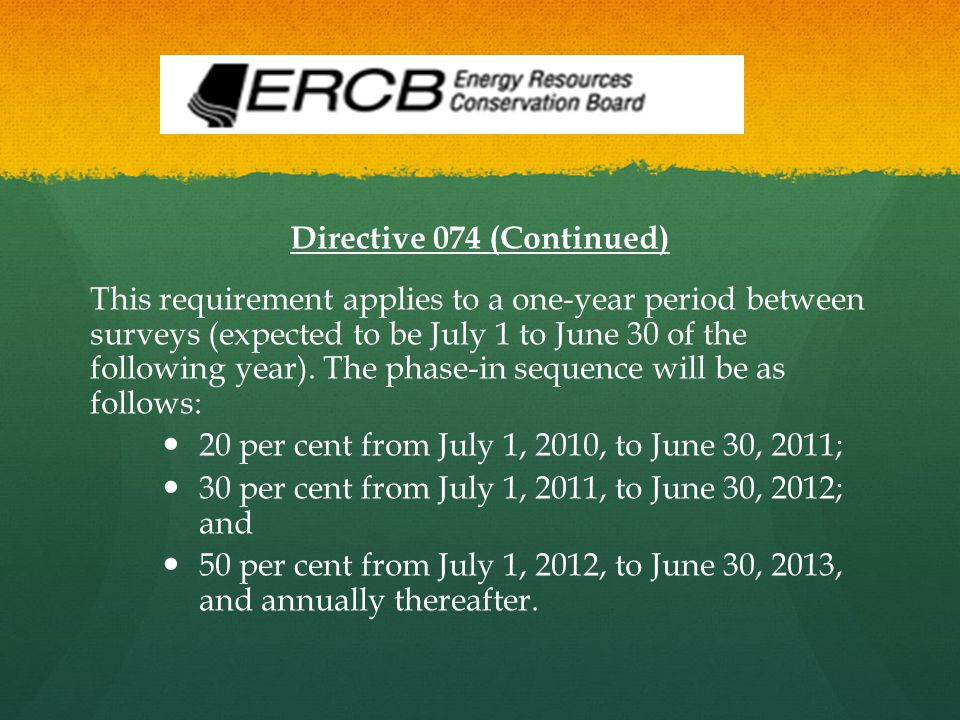 Directive 074 (Continued) This requirement applies to a one-year period between surveys (expected to be July 1 to June 30 of the following year). The