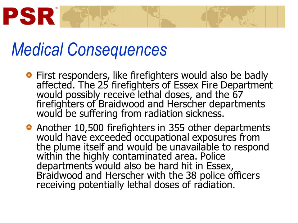 Medical Consequences First responders, like firefighters would also be badly affected. The 25 firefighters of Essex Fire Department would possibly rec