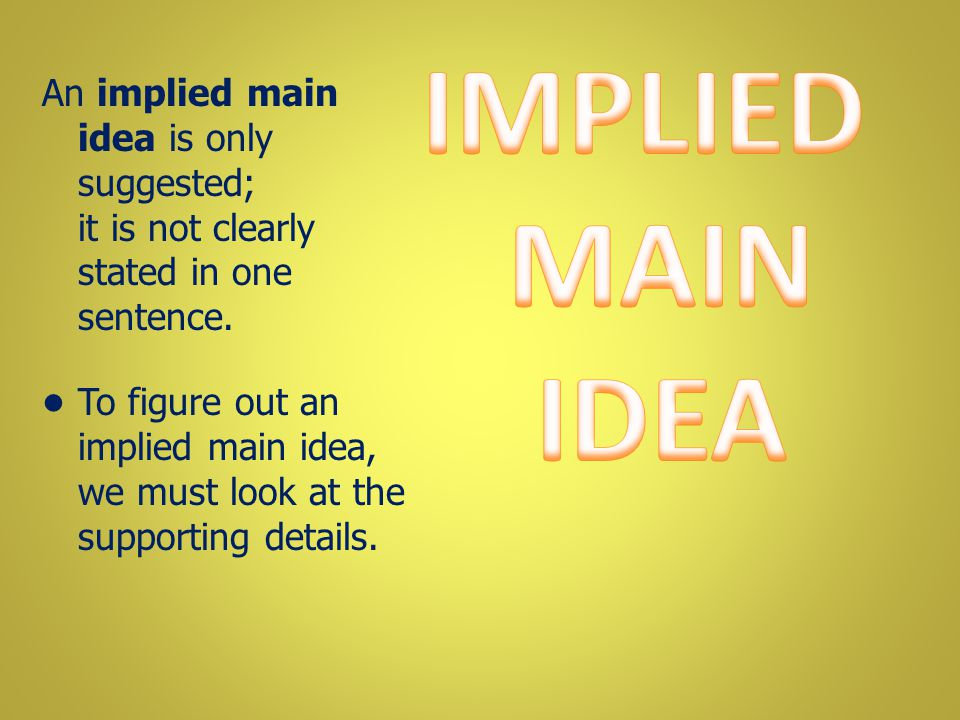An implied main idea is only suggested; it is not clearly stated in one sentence.