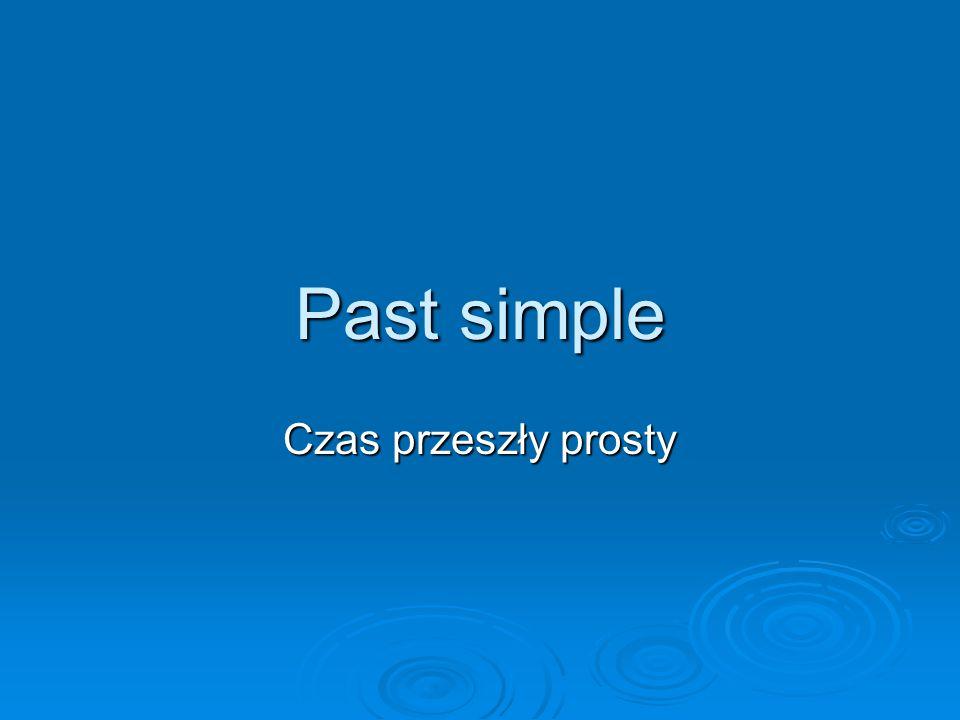 Past simple Czas przeszły prosty