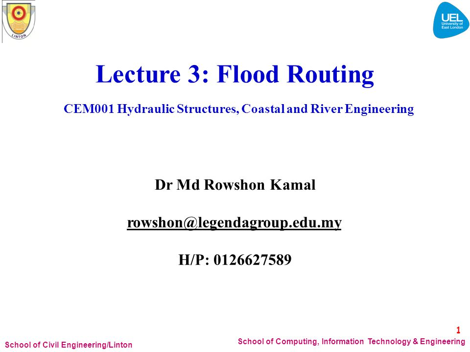 Hydrologic Routing: Application Analyse the effects of conduit modifications Stormwater detention Flood mitigation Reservoir storage Spillway sizing Pumping stations pondstorage Changes in land useand Overtopping of highway embankments 2 School of Computing, Information Technology & Engineering School of Civil Engineering/Linton