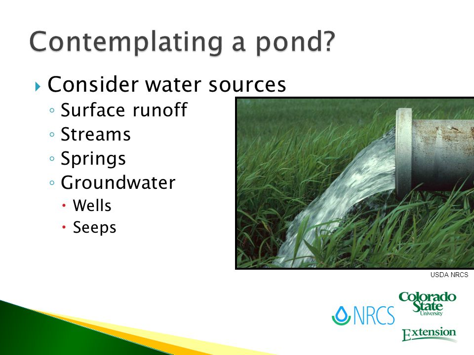  Consider water sources ◦ Surface runoff ◦ Streams ◦ Springs ◦ Groundwater  Wells  Seeps USDA NRCS