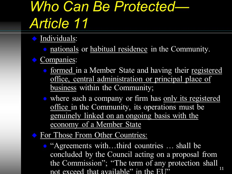 11 Who Can Be Protected— Article 11 u Individuals: l nationals or habitual residence in the Community.