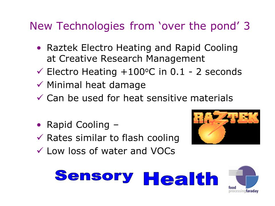 New Technologies from 'over the pond' 3 Raztek Electro Heating and Rapid Cooling at Creative Research Management Electro Heating +100 o C in 0.1 - 2 seconds Minimal heat damage Can be used for heat sensitive materials Rapid Cooling – Rates similar to flash cooling Low loss of water and VOCs