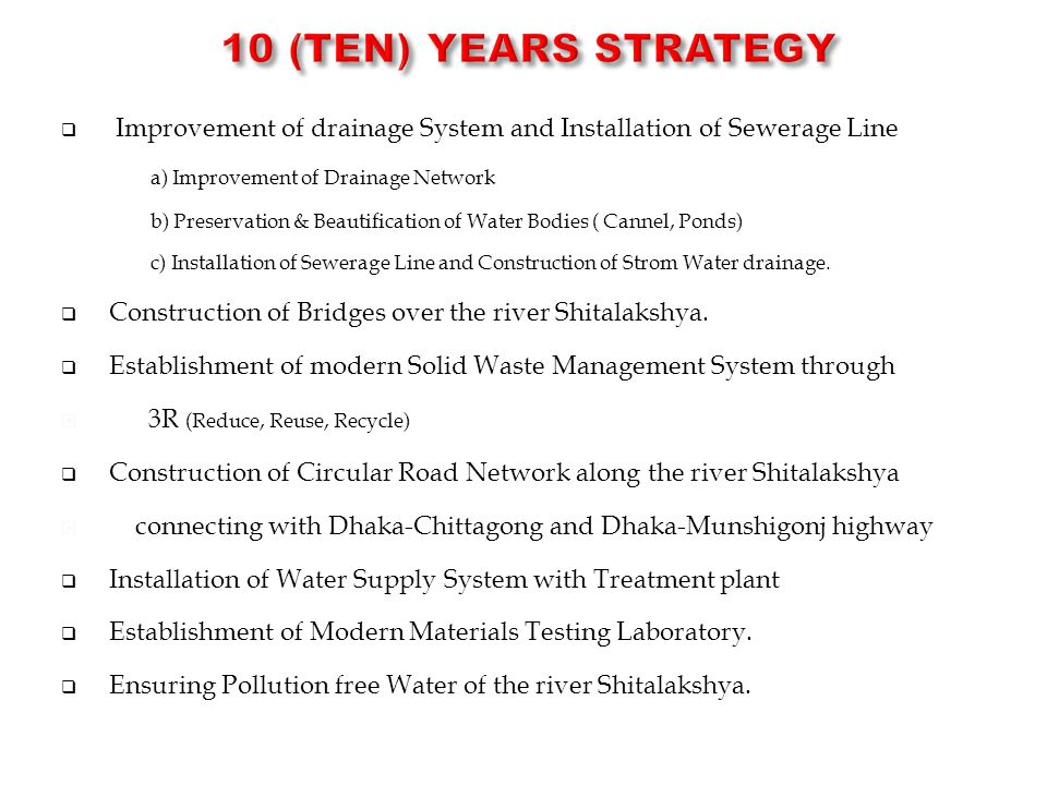  Improvement of drainage System and Installation of Sewerage Line a) Improvement of Drainage Network b) Preservation & Beautification of Water Bodies ( Cannel, Ponds) c) Installation of Sewerage Line and Construction of Strom Water drainage.