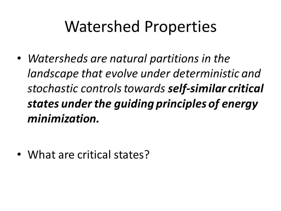 Watershed Properties Watersheds are natural partitions in the landscape that evolve under deterministic and stochastic controls towards self-similar c