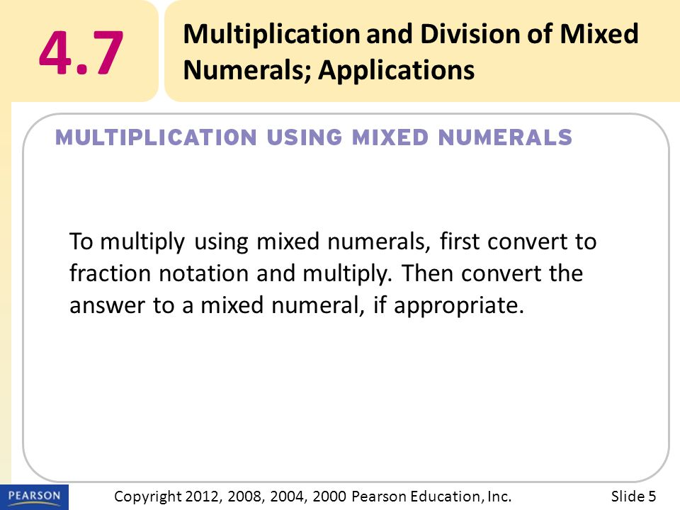 EXAMPLE 4.7 Multiplication and Division of Mixed Numerals; Applications a Multiply using mixed numerals.