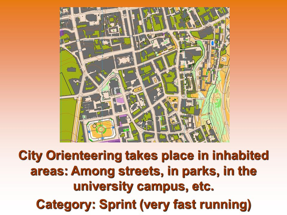 City Orienteering takes place in inhabited areas: Among streets, in parks, in the university campus, etc.