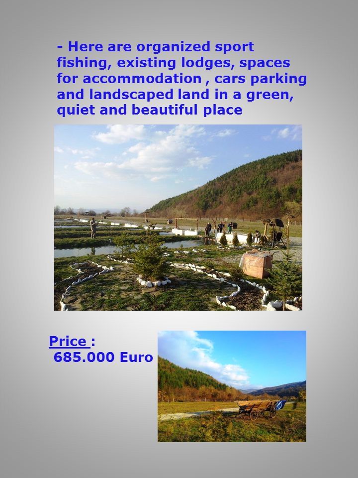 - Here are organized sport fishing, existing lodges, spaces for accommodation, cars parking and landscaped land in a green, quiet and beautiful place Price : 685.000 Euro