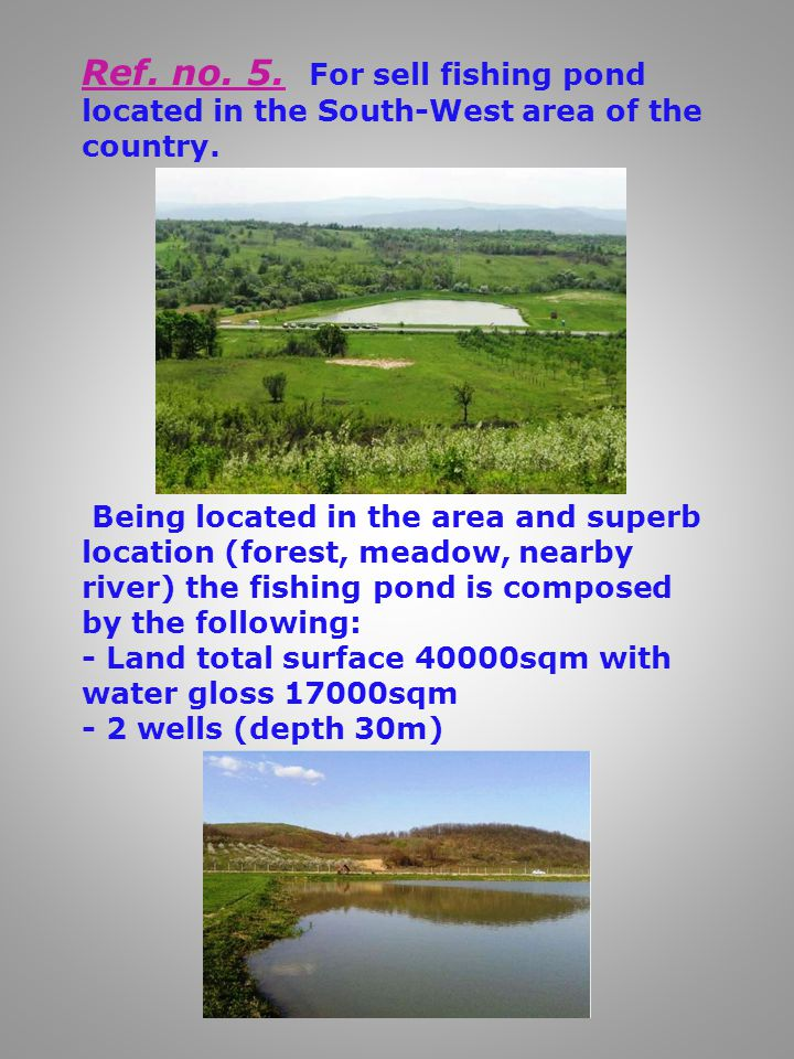 Ref. no. 5. For sell fishing pond located in the South-West area of the country.