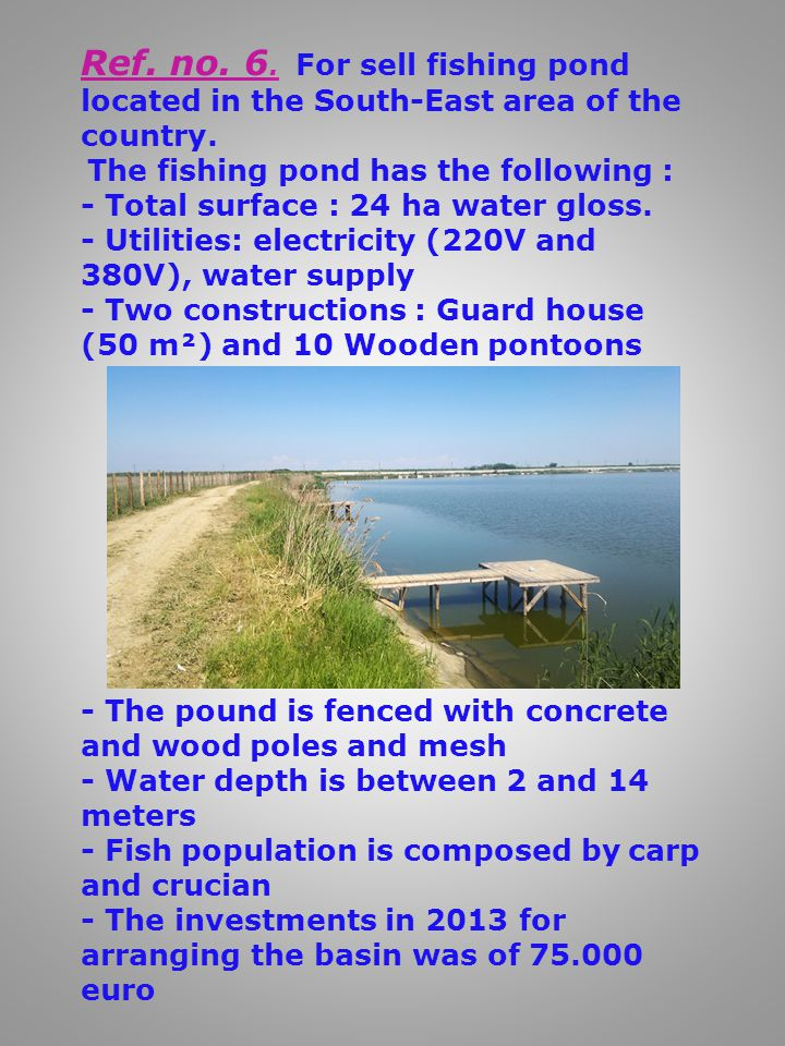 Ref. no. 6. For sell fishing pond located in the South-East area of the country.