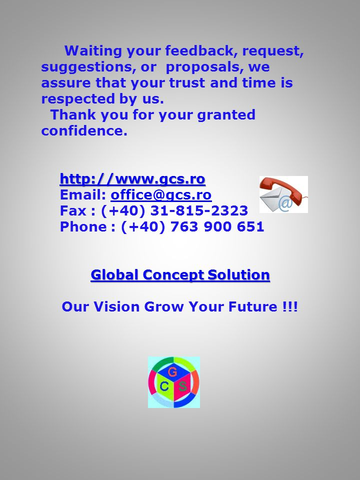 Waiting your feedback, request, suggestions, or proposals, we assure that your trust and time is respected by us.