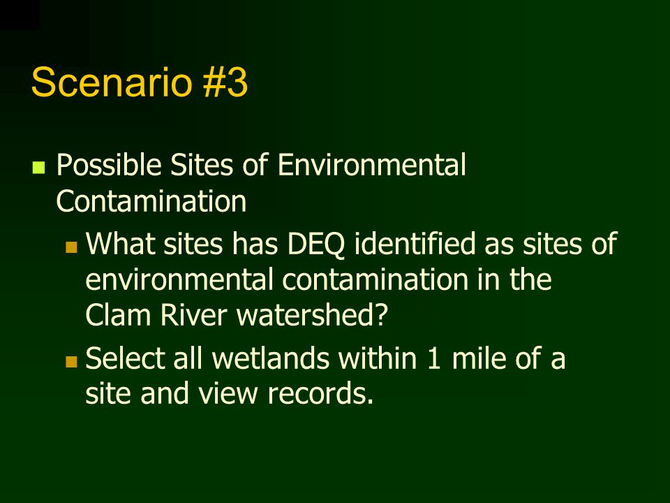 Scenario #3 Possible Sites of Environmental Contamination What sites has DEQ identified as sites of environmental contamination in the Clam River watershed.