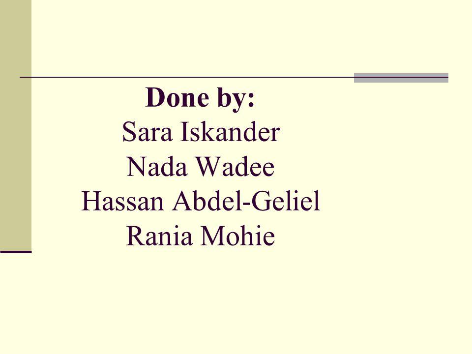Done by: Sara Iskander Nada Wadee Hassan Abdel-Geliel Rania Mohie
