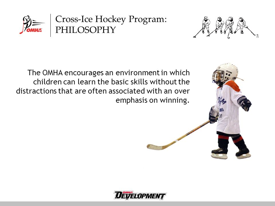 The OMHA encourages an environment in which children can learn the basic skills without the distractions that are often associated with an over emphasis on winning.