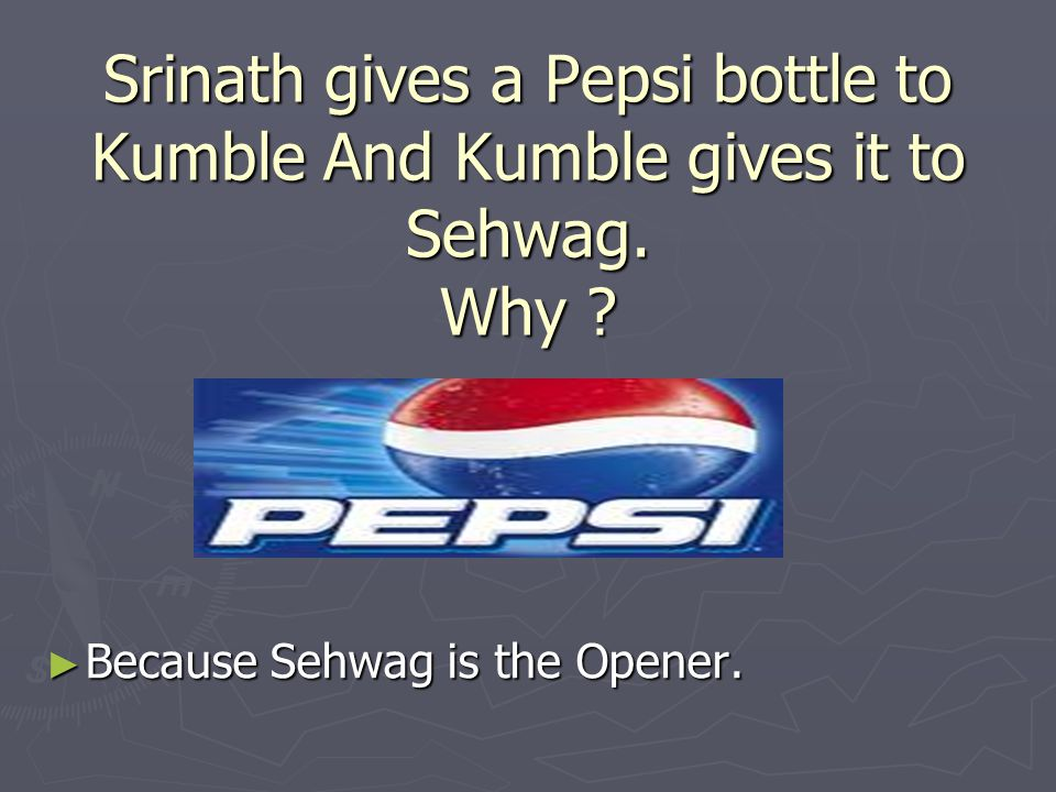 Srinath gives a Pepsi bottle to Kumble And Kumble gives it to Sehwag.