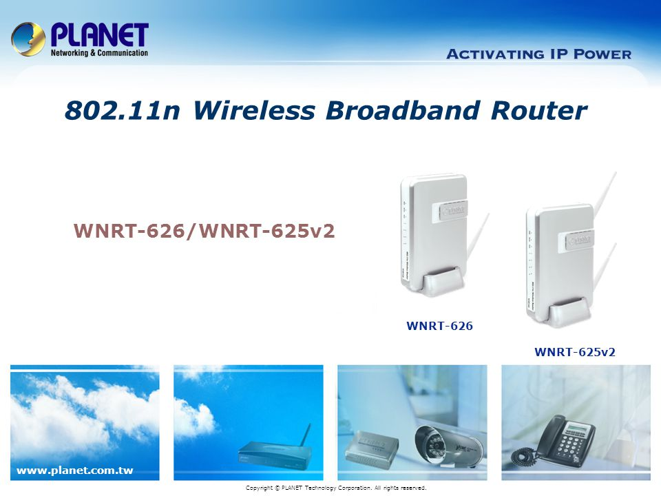 www.planet.com.tw WNRT-626/WNRT-625v2 802.11n Wireless Broadband Router Copyright © PLANET Technology Corporation. All rights reserved. WNRT-626 WNRT-