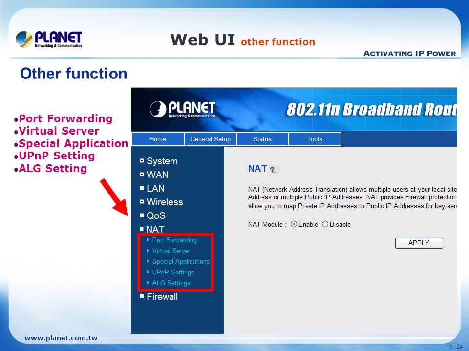 www.planet.com.tw 19 / 24 Web UI other function Port Forwarding Virtual Server Special Application UPnP Setting ALG Setting Other function