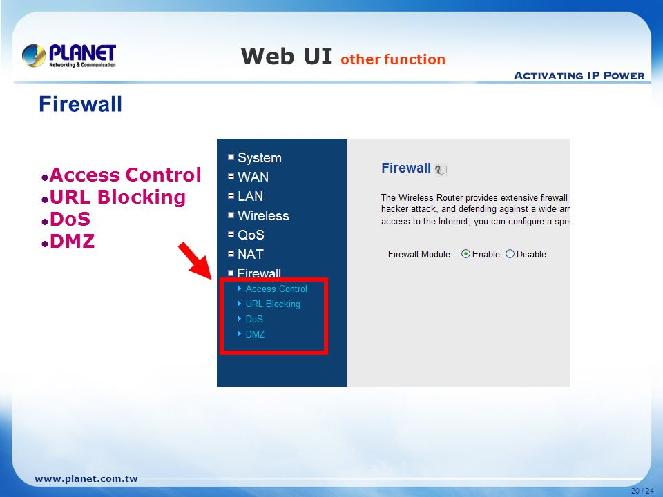 www.planet.com.tw 20 / 24 Web UI other function Access Control URL Blocking DoS DMZ Firewall