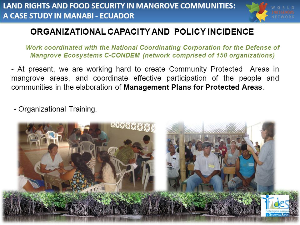 ORGANIZATIONAL CAPACITY AND POLICY INCIDENCE - At present, we are working hard to create Community Protected Areas in mangrove areas, and coordinate e