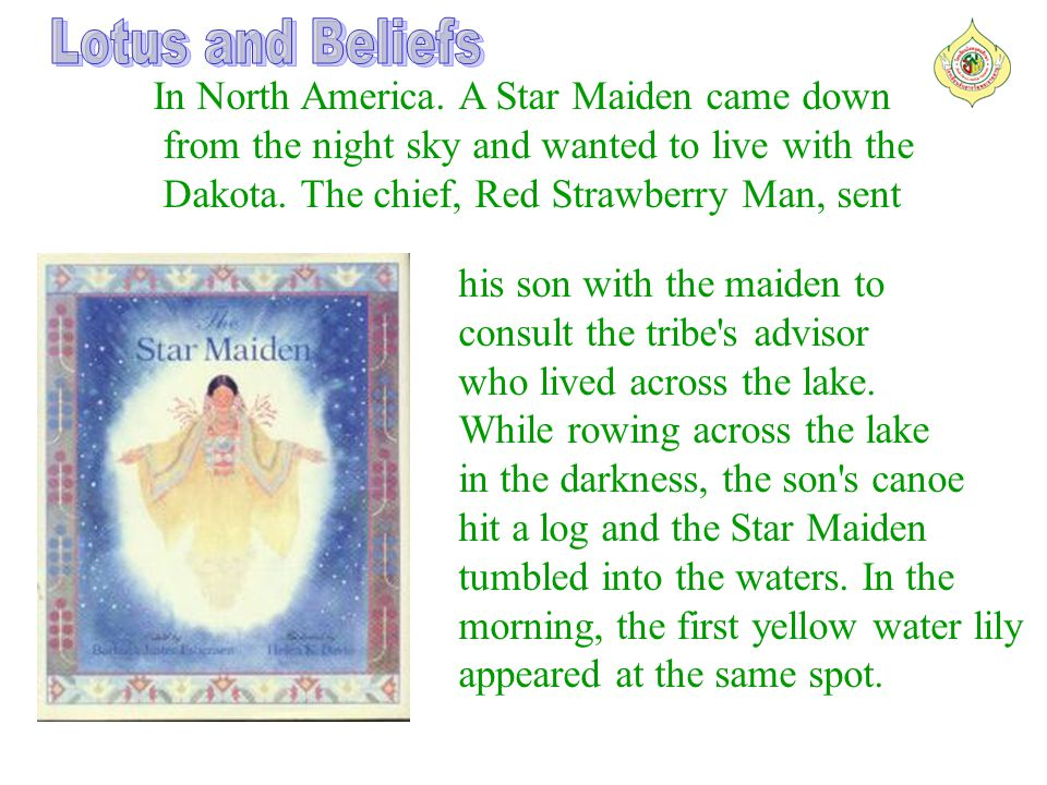In North America.A Star Maiden came down from the night sky and wanted to live with the Dakota.