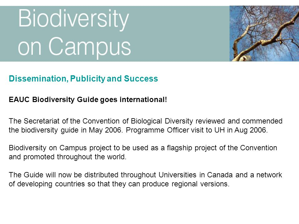 Dissemination, Publicity and Success EAUC Biodiversity Guide goes international! The Secretariat of the Convention of Biological Diversity reviewed an