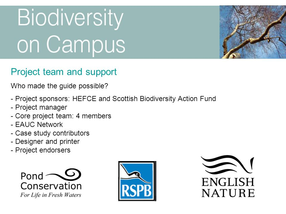 Project team and support Who made the guide possible? - Project sponsors: HEFCE and Scottish Biodiversity Action Fund - Project manager - Core project