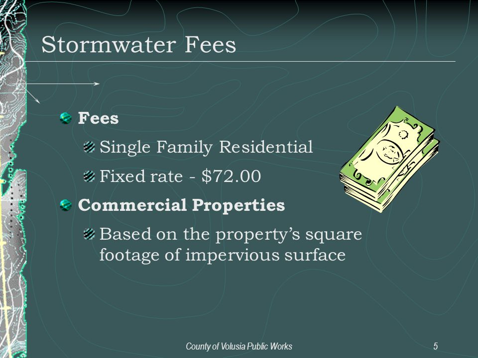 County of Volusia Public Works5 Stormwater Fees Fees Single Family Residential Fixed rate - $72.00 Commercial Properties Based on the property's squar