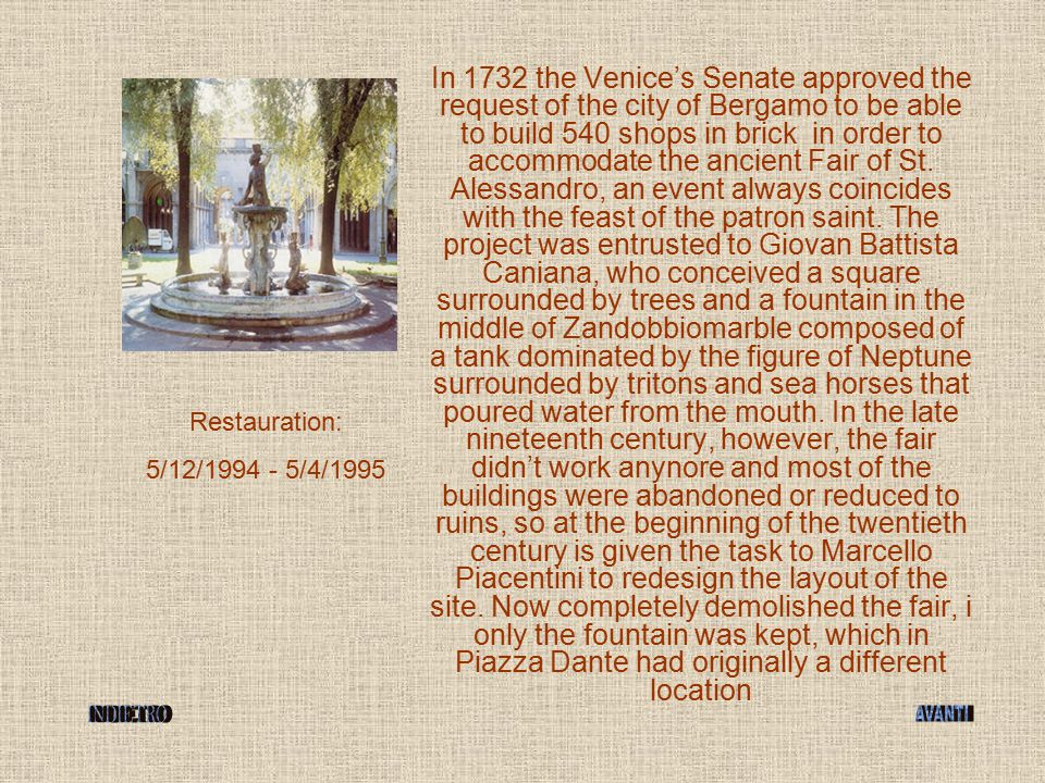 Restauration: 5/12/1994 - 5/4/1995 In 1732 the Venice's Senate approved the request of the city of Bergamo to be able to build 540 shops in brick in o