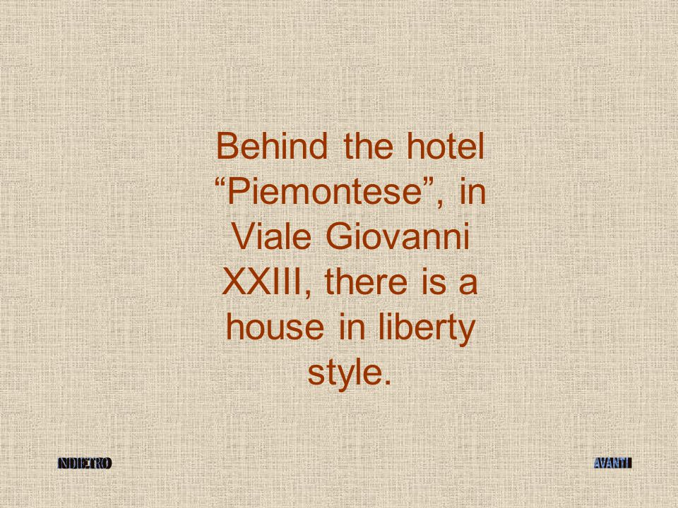 """Behind the hotel """"Piemontese"""", in Viale Giovanni XXIII, there is a house in liberty style."""