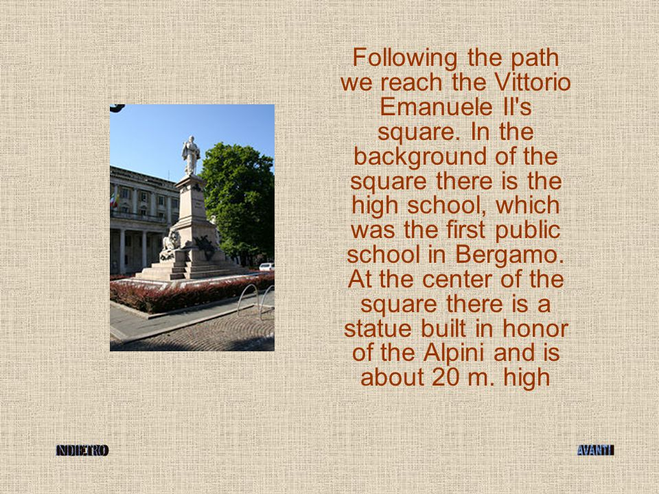 Following the path we reach the Vittorio Emanuele II's square. In the background of the square there is the high school, which was the first public sc