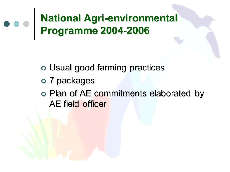 National Agri-environmental Programme 2004-2006 Usual good farming practices 7 packages Plan of AE commitments elaborated by AE field officer