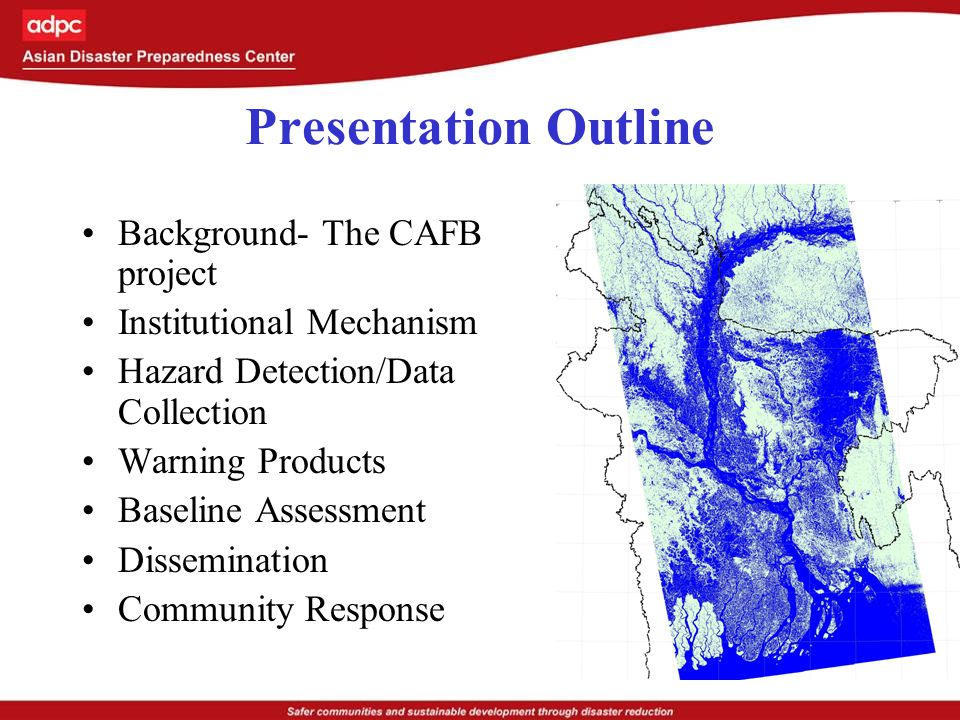 Presentation Outline Background- The CAFB project Institutional Mechanism Hazard Detection/Data Collection Warning Products Baseline Assessment Dissemination Community Response