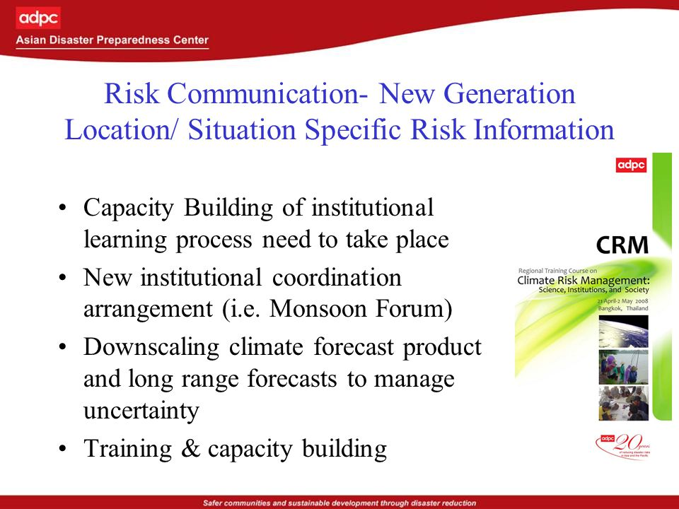 Risk Communication- New Generation Location/ Situation Specific Risk Information Capacity Building of institutional learning process need to take place New institutional coordination arrangement (i.e.