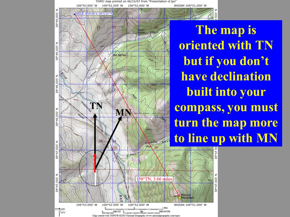 TN MN The map is oriented with TN but if you don't have declination built into your compass, you must turn the map more to line up with MN