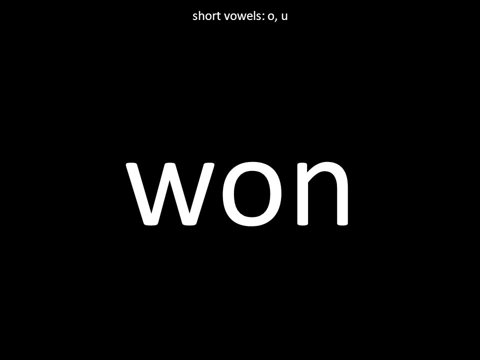 won short vowels: o, u