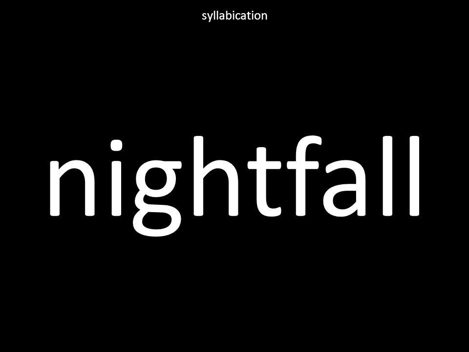 nightfall syllabication