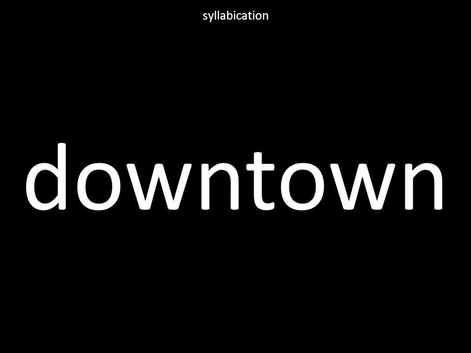 downtown syllabication