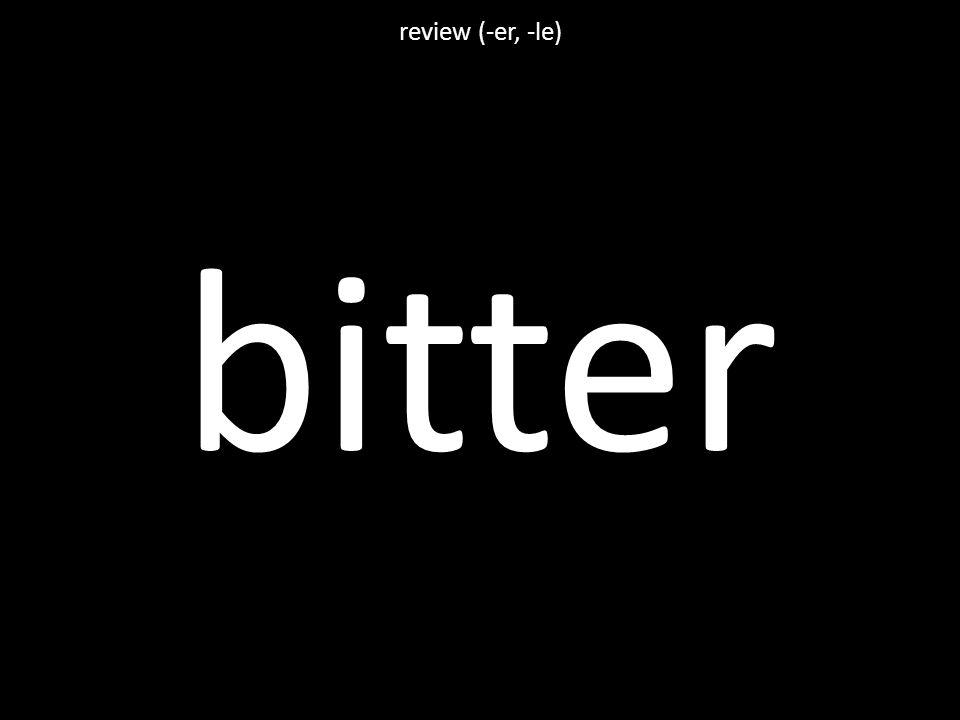 bitter review (-er, -le)