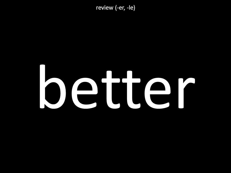 better review (-er, -le)
