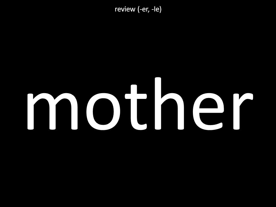 mother review (-er, -le)