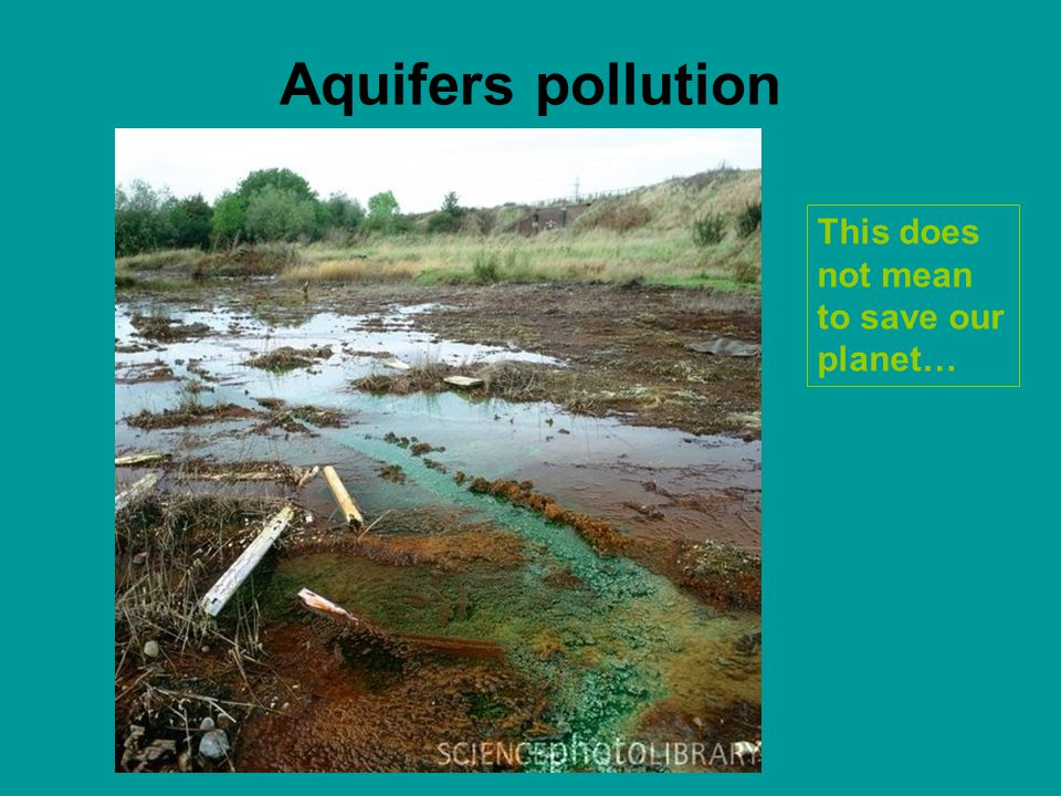 Aquifers pollution This does not mean to save our planet…