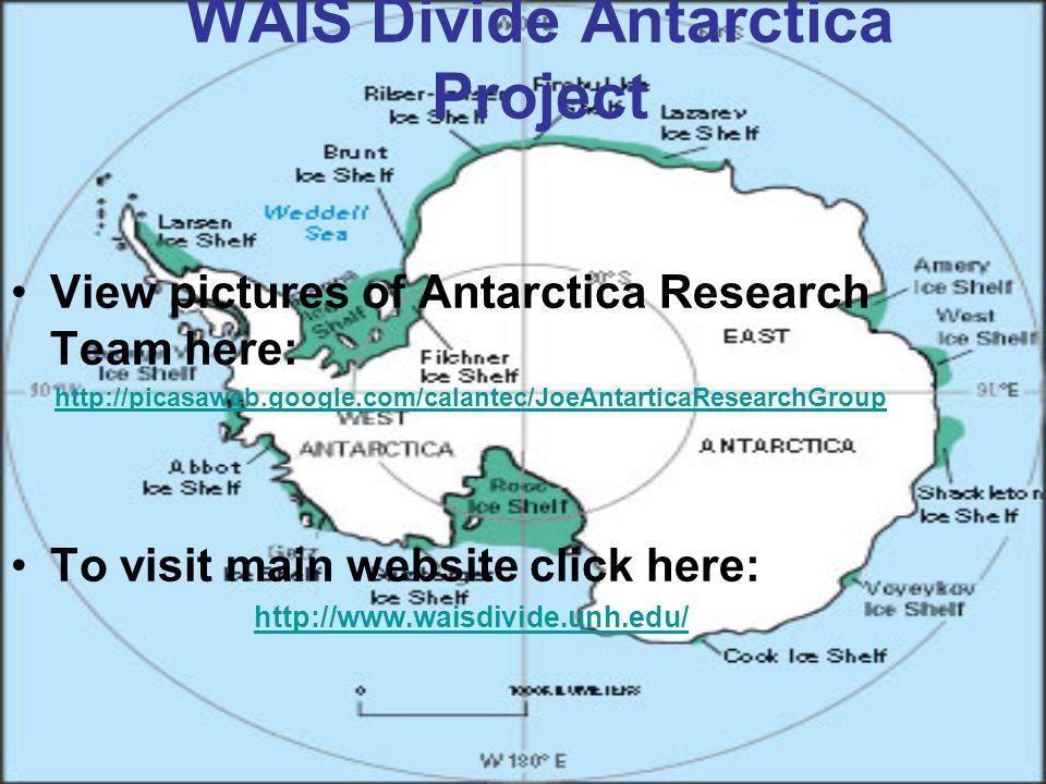 WAIS Divide Antarctica Project View pictures of Antarctica Research Team here: http://picasaweb.google.com/calantec/JoeAntarticaResearchGroup To visit main website click here: http://www.waisdivide.unh.edu/