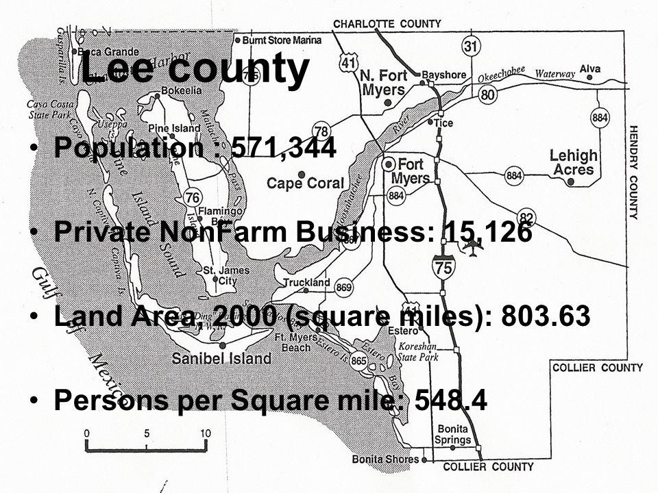 Lee county Population : 571,344 Private NonFarm Business: 15,126 Land Area, 2000 (square miles): 803.63 Persons per Square mile: 548.4