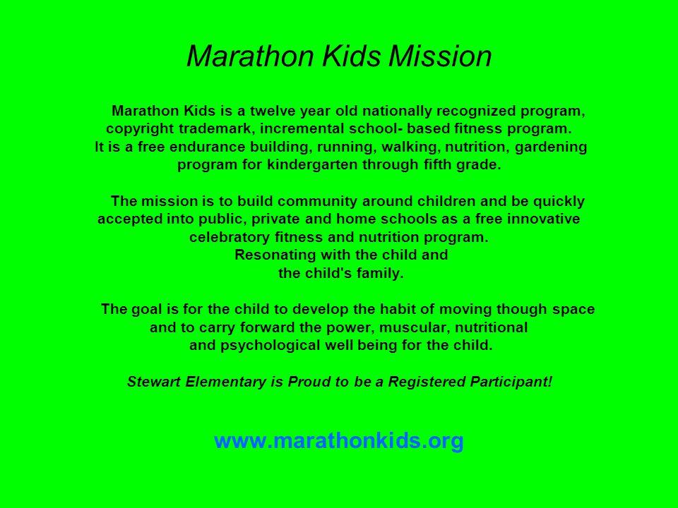 Marathon Kids Mission Marathon Kids is a twelve year old nationally recognized program, copyright trademark, incremental school- based fitness program.