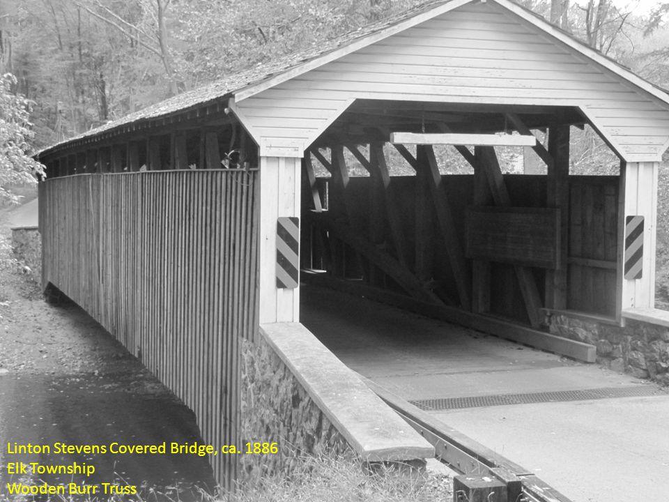 Linton Stevens Covered Bridge, ca. 1886 Elk Township Wooden Burr Truss