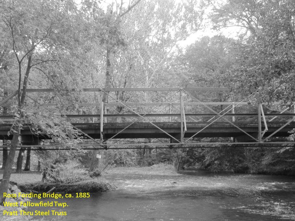 Ross Fording Bridge, ca. 1885 West Fallowfield Twp. Pratt Thru Steel Truss